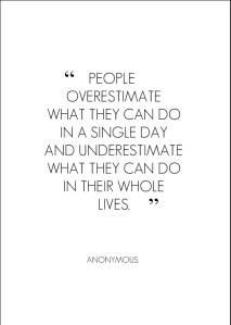 people-overestimate-what-they-can-do-in-a-single-day-and-underestimate-what-they-can-do-in-their-whole-lives